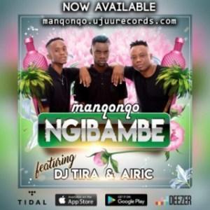 Manqonqo - Ngibambe Ft. DJ Tira & Airic